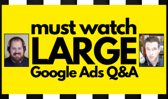 Must watch large Google Ads Q&A