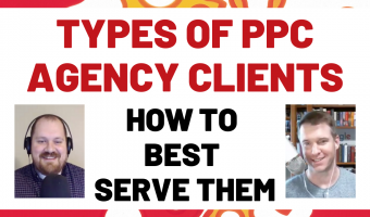 PPC Agency Series: Types of Clients